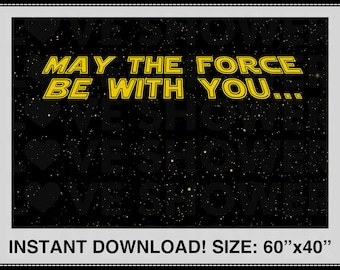 STAR WARS May the Force be With You  Digital Party Backdrop. Dessert Table Backdrop. Photobooth. Instant Download. Ready for Printing.