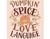 Pumpkin Spice is my Love Language - Print - Fall Decor - Fall Wall Art - Thanksgiving Art - Autumn Wall Art - Fall Art - Pumpkin Decor