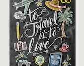 To Travel Is to Live Print - Wanderlust Print - Chalkboard Art - Gift For Traveler - Travel Art Illustration - Hand Lettering - Chalk Art