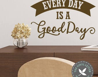 Every Day is a Good Day Vinyl Wall Decal Sticker