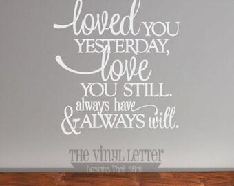 Loved You Yesterday Love Still Always Have Always Will Vinyl Wall Decor Decal Sticker