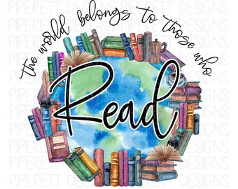 The World Belongs to Those Who Read Reading Teacher Books Library Librarian Print Clipart PNG Digital Download Sublimation Shirt Design