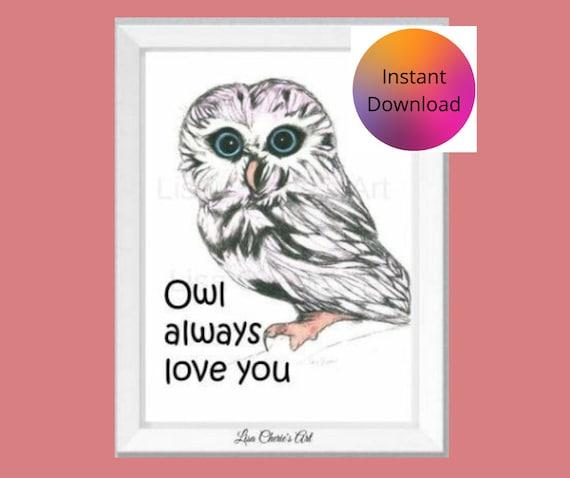 Digital File Art,Owl always love you quote,inspirational,fun quote,nursery art,children's room,baby shower,bird art,love quote,anniversary