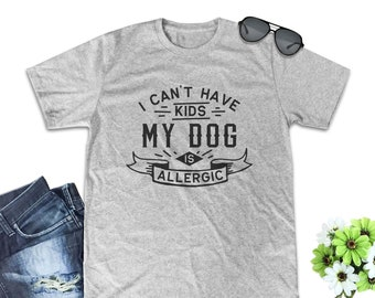 f697a6cdbbb I Can t Have Kids My Dog is Allergic shirt dog shirt funny dog shirt dog  sweatshirt dog sweater slouchy sweatshirt women tank top