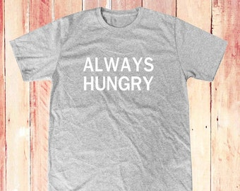 Always Hungry shirt blogger shirt cool tee quote tee funny shirt quote shirt instagram tee graphic tee women top men shirt size S M L