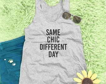 Same chic different day shirt quote tank top women graphic tank women workout tank cool top gift shirt women top slogan tank top M L XL