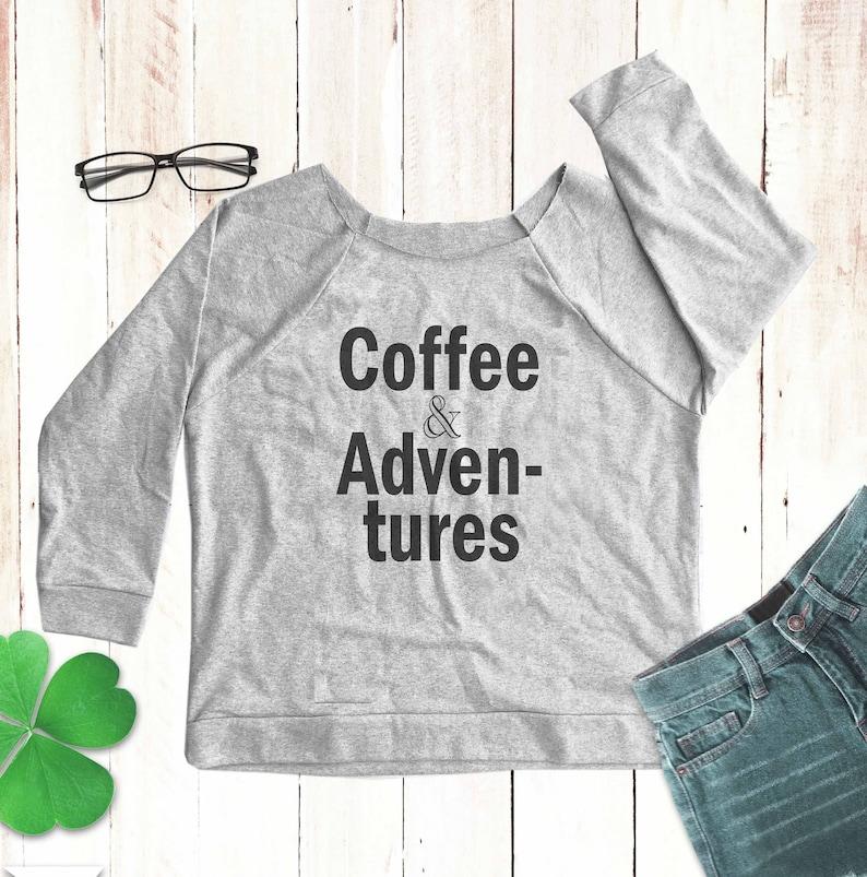 Coffee and Adventures shirt coffee shirt coffee lover off shoulder sweatshirt slouchy sweatshirt ladies sweatshirt coffee tank top