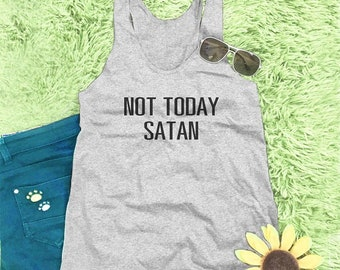 Not today satan shirt quote tank top women graphic tank women workout tank cool top style shirt women t shirts slogan tank top M L XL