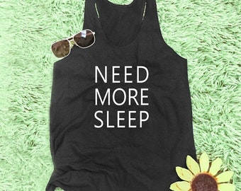 Need more sleep tank women graphic tank funny quote tank fitness gym shirt hipster tank gift for women trendy clothing gift ideas M L XL