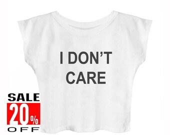 I don't care shirt funny shirt women graphic top quote tops women clothing tops fashion tshirt women t shirt crop top cropped shirt