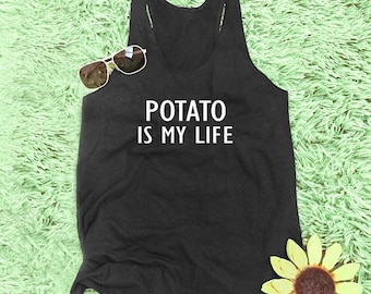Potato is my life shirt quote tank top women graphic tank women workout tank cool top gift shirt women top slogan tank top M L XL