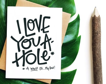 I Love You A-Hole/A Whole Lot/Valentines Day Card/Unique Love Card/Funny Love Card/Nontraditional Love/Card For Boyfriend/Card for Husband