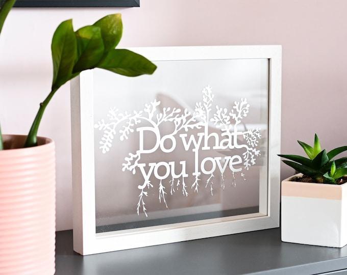 Inspirational framed paper art, do what you love framed paper cut