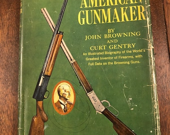 John M Browning American Gunmaker by John Browning & Curt Gentry BOOK, 1st edition 1964, An illustrated Biography of the World's Greatest…