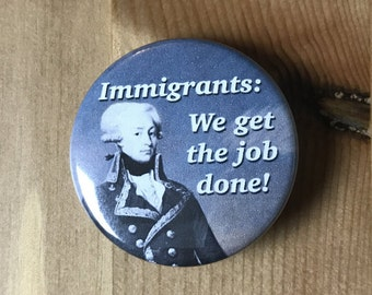 Immigrants: We Get The Job Done Lafayette Magnet or Pinback Button