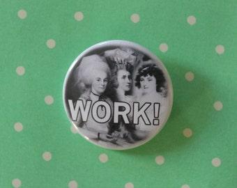 Schuyler Sisters Work! - Hamilton Pinback Button or Magnet