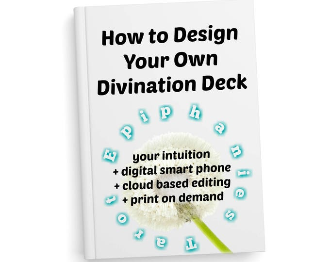 How to Design Your Own Divination Deck - pdf + q&a emails - tarot or oracle deck using intuition, digital photography, DIY, print on demand