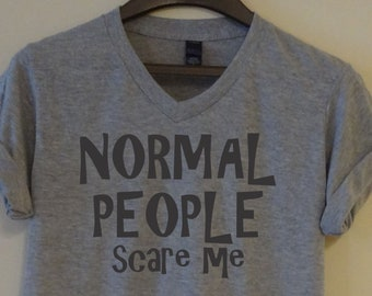 8d6b814f3 Normal People Scare Me T shirt Women's Men's Teen Girls Boys Custom Gift  Gray White V neck Crazy Friend Gift Mothers Day