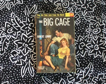 The Big Cage By Robert Lowry. Vintage Pulp Ficiton Love Romance Story. 1952 2nd Printing.Classic Pulp Sex Love Affair Forbidden Love Ficiton