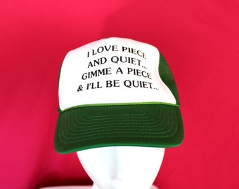 Vintage Novelty Trucker Cap. I Love Piece And Quiet. Gimme A Piece & I'll Be Quiet. Funny Gag Gift Novelty Hat. Pervert Creeper Vintage Hat
