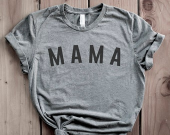 75a5efc4 Mama Shirt, Mama T Shirt, Mom Shirt, Mom T Shirt, Mothers Day Gift Idea,  Gift for Mom, New Mom Gift, TShirt