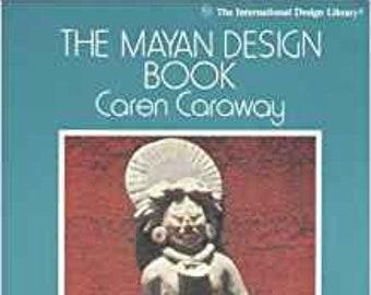 Mayan Design Book - The Mayan Design Book by Caren Caraway - Mayan Warrior Designs -Mayan Glyph Design - Mayan Codex Design by Caren Caraway