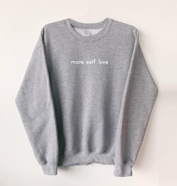More Self Love Sweatshirt funny t shirt sarcasm love feminism inspirational tee crop sweatshirt black sweatshirt grey sweatshirt rNKn3Z2V0V