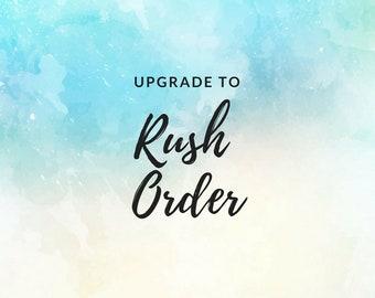 Upgrade to Rush Order --RUSH ORDER --