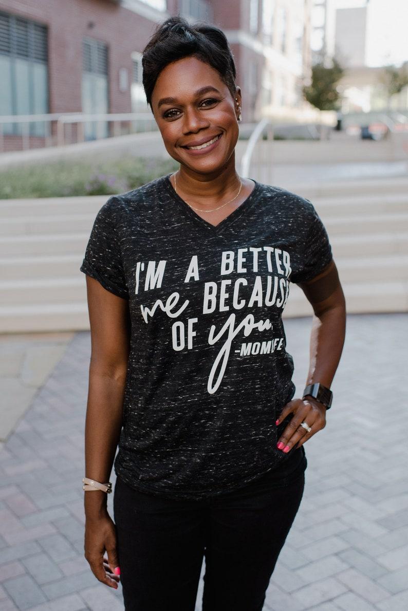 Tshirt Black Graphic Mom Mama Motherhood Tee I/'m A Better Me Because Of You Vneck