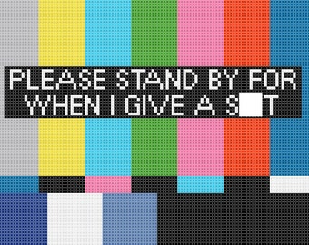PDF PATTERN Please stand by for when I give a sh*t TV static cross stitch
