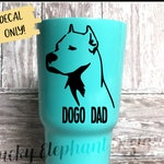 Dogo Dad Cup Decal - Dogo Dog Decal - Dogo Argentino Decal - Dog Dad Decal - Dogo Dog Sticker - Dog Dad Decal - 25 Colors!
