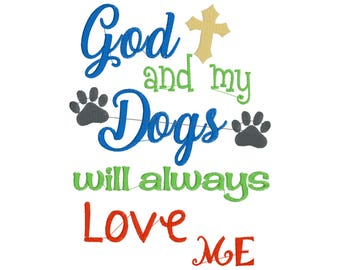God and My Dogs Will Always Love Me Embroidery Digital Design Saying