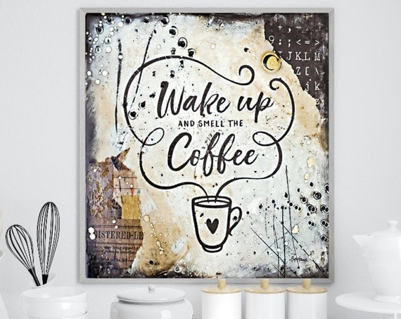 Wake up and smell the Coffee  - Coffee Print - Coffee Poster - Coffee Wall Art - Coffee Gifts - Coffee Lovers Gift - Kitchen Art - Kitchen