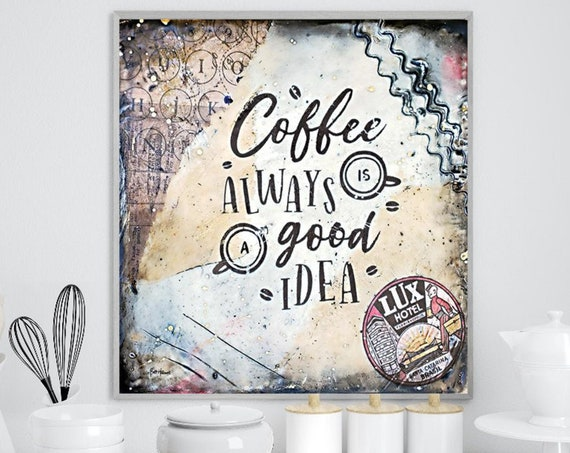Coffee is always a good idea  - Coffee Print - Coffee Poster - Coffee Wall Art - Coffee Gifts - Coffee Lovers Gift - Kitchen Art - Kitchen