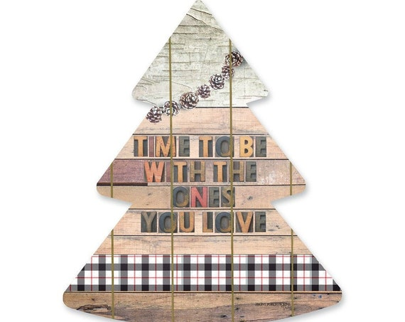 Time to be with the ones you love Sign- Wooden Christmas Tree- Wood Christmas Tree Sign