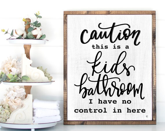 Caution This Is A Kids Bathroom I Have No Control In Here Art Print -  Farmhouse Print - Funny Bathroom Print - Bathroom Art