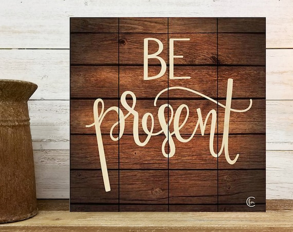 Be Present Sign-Motivational Sign-Wood Sign-Farmhouse Wall Decor-Wood Pallet Sign-Wood Pallet Art