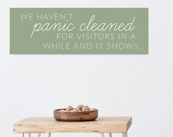We haven't panic cleaned for visitors and it shows | Messy House Print | House Print | Funny Home Decor | Letter Print | Quote Print