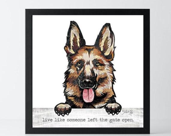 German Shepard  Print - Live Like someone left the gate open Dog Print -  Inspirational Pet lover gift - dog lover gift - pet room decor