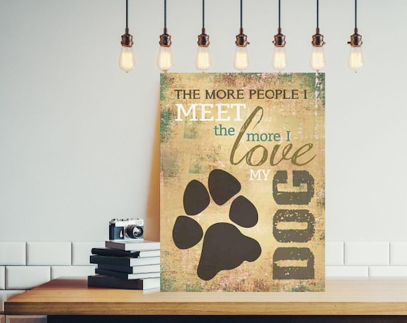 Dog Print - The more people I meet the more I love my Dog - Typography Art Print -l Pet lover gift - dog lover gift - pet room decor