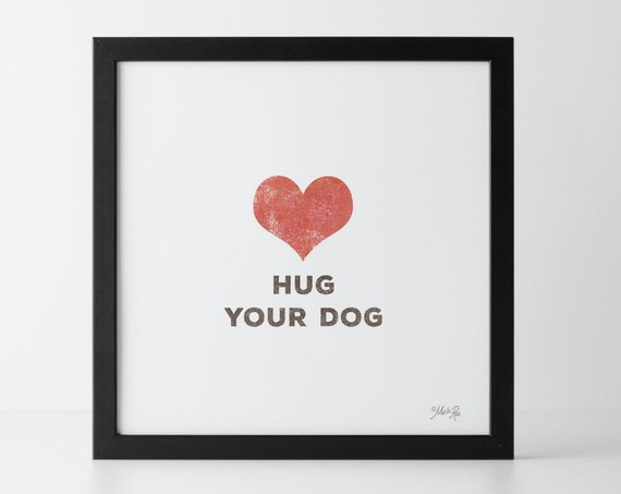 Hug Your Dog Print | Dog Lover Wall Decor | Dog Lover Art | Hug Your Dog Poster | Dog Print | Dog Poster | Paw Prints