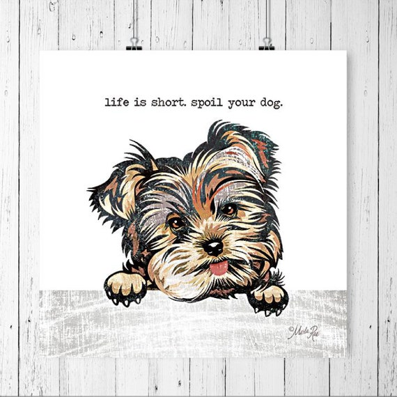 Life is short Spoil Your Dog Print | Yorkshire Terrier Print | Yorkie Dog Print | Dog Lover Wall Decor | Dog Lover Art | Dog Poster