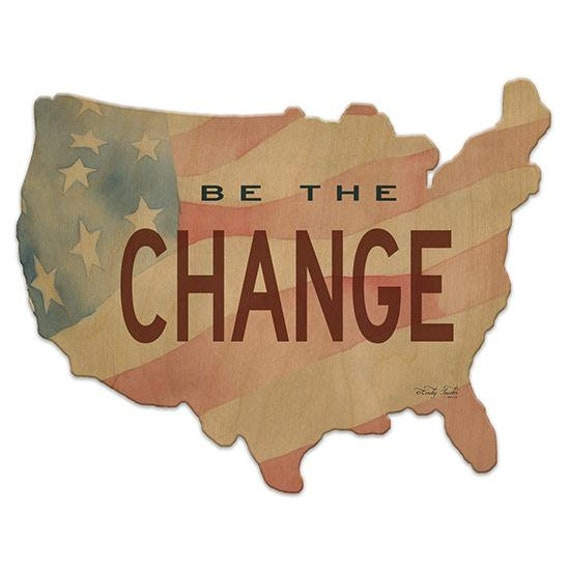 Be the Change Sign - America Sign - Wooden USA Sign - America Sign - USA Wooden sign - USAWood Sign - American - Usa wood cutout sign