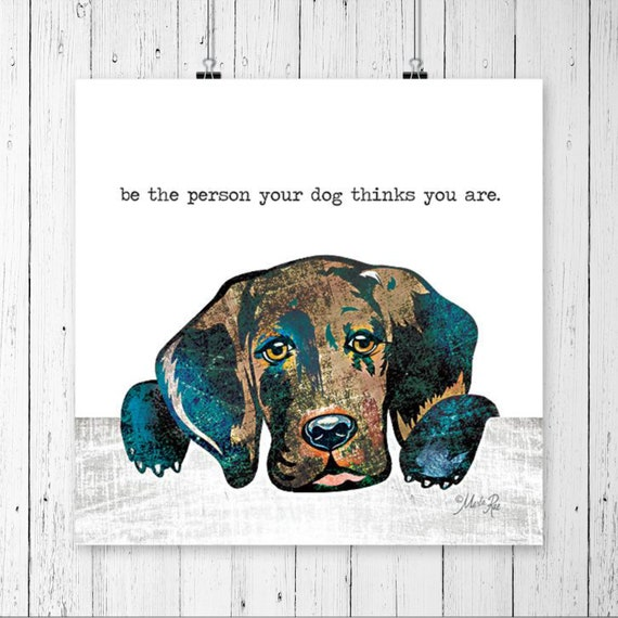 Be the person your dog thinks you are Dog Print | Hound dog Print | hound Dog Print | Dog Lover Wall Decor | Dog Lover Art | Dog Poster