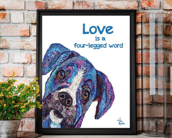 Love is a four legged word print - Dog Art - Rescue Dog - Dog Poster - Dog Print - Dog Picture - Animal Rescue - Adopt a pet print