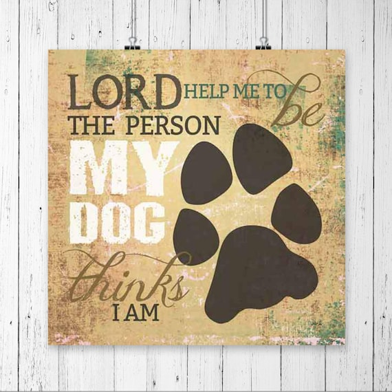 Lord help me be the person my dog thinks I am Dog Print | Dog Lover Wall Decor | Dog Lover Art | Dog Poster | Dog Print | Paw Prints