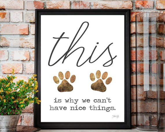 This is why we can't have nice things Dog Print - Typography Art Print - Inspirational Pet lover gift - dog lover gift - paw prints
