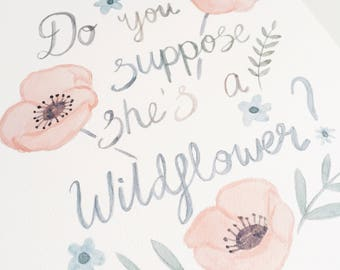 Do You Suppose She's A Wildflower? - Watercolour Art Print - Lewis Carroll Quote Print - Alice in Wonderland Print -  Hand Lettered Print