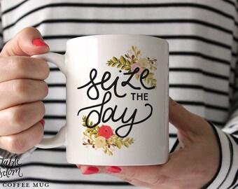 Coffee Mug, Ceramic mug, quote mug, Seize the day floral, Printable Wisdom, unique coffee mug gift coffee lover, hand lettered calligraphy