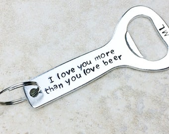 Funny personalized bottle opener keychain / Groomsman gift / Best Man gift / Gift for him / I love you more than you love beer